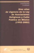 DIEZ AÑOS DE VIGENCIA DE LA LEY DE ASOCIACIONES RELIGIOSAS EN MÉXICO